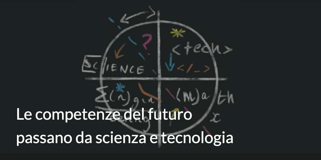 Le competenze del futuro passano da scienza e tecnologia