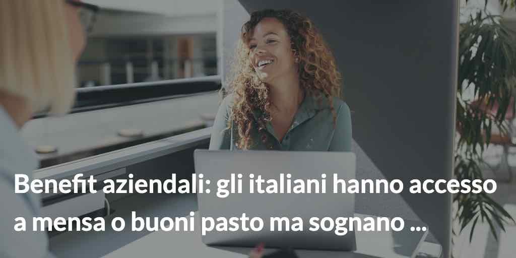 Benefit aziendali- gli italiani hanno accesso a mensa o buoni pasto ma sognano ...