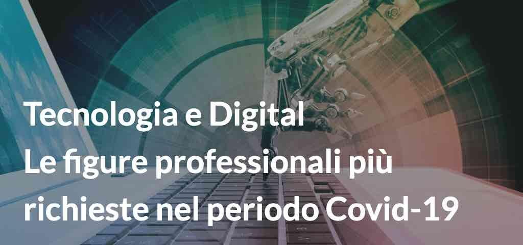 Tecnologia e Digital: le figure professionali più richieste nel periodo Covid-19