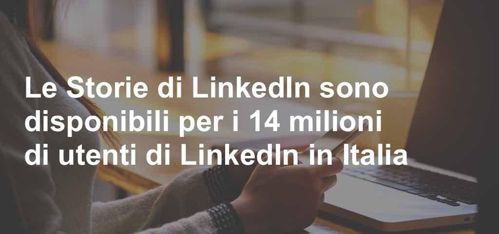 Le Storie di LinkedIn sono disponibili per i 14 milioni di utenti di LinkedIn in Italia