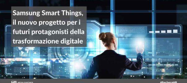 Samsung Smart Things, il nuovo progetto per i futuri protagonisti della trasformazione digitale