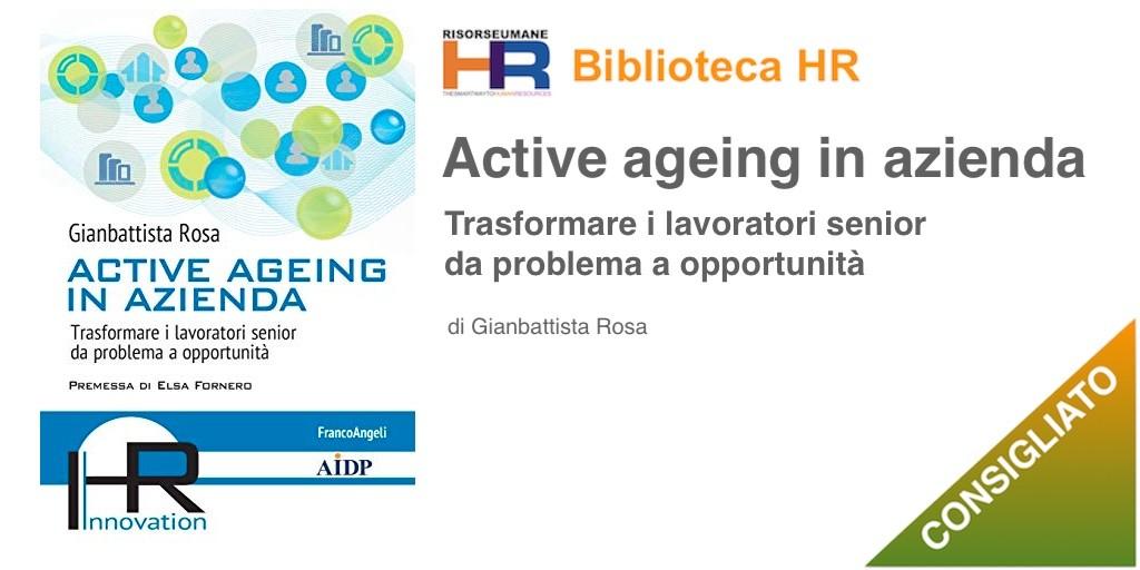 Active ageing in azienda: Trasformare i lavoratori senior da problema a opportunità
