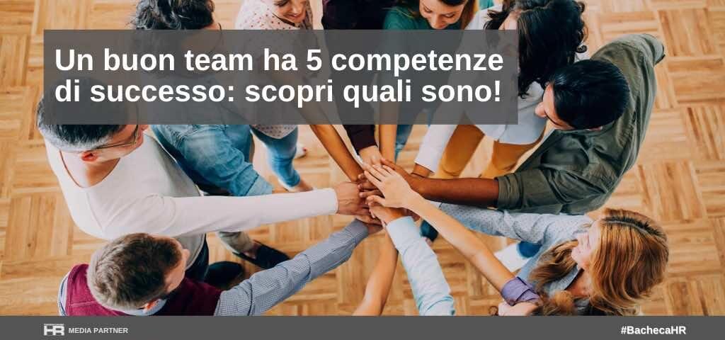Un buon team ha 5 competenze di successo: scopri quali sono!